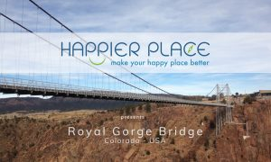 Royal Gorge Bridge - Colorado - Happier Place